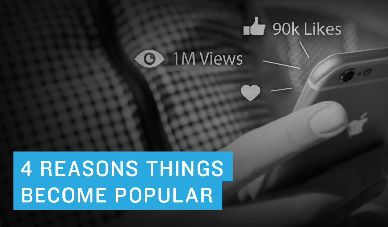 4 Reasons Things Become Popular