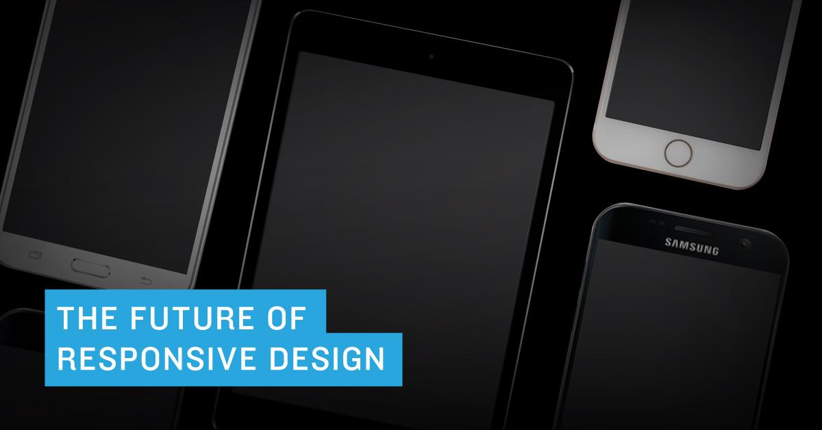 The Future of Responsive Design