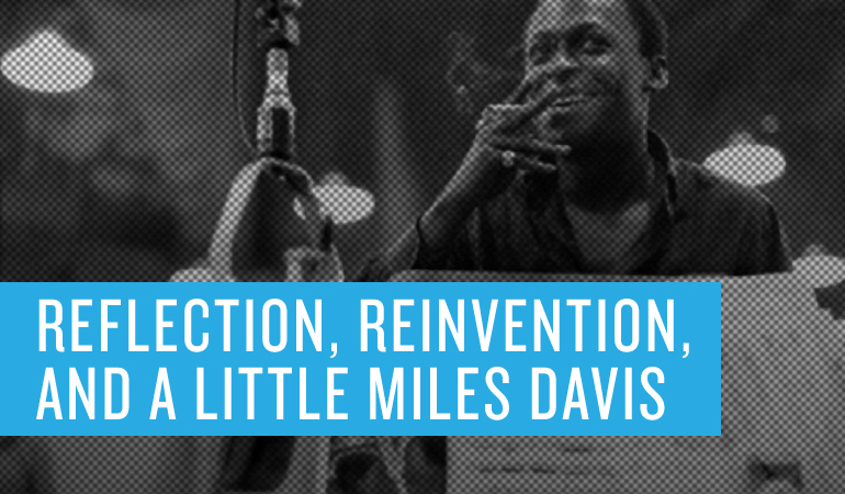 Friday at Four: Reflection, Reinvention, and a little Miles Davis