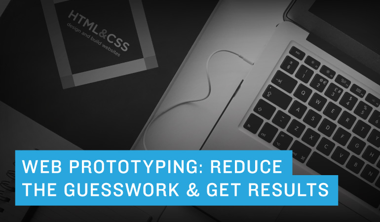Web Prototyping: Reduce the Guesswork and Get Results